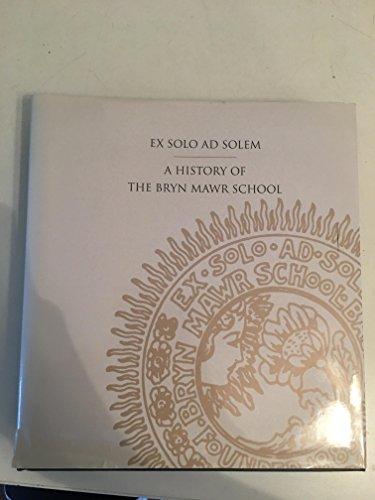 125 Years Ex Solo Ad Solem. A History of the Bryn Mawr School: Elizabeth Nye Di Cataldo