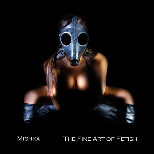 Mishka: The Fine Art of Fetish: Mishka