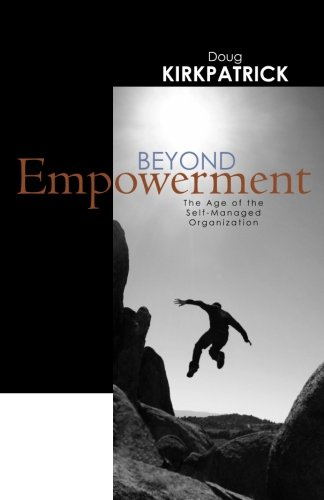 9780615470146: Beyond Empowerment: The Age of the Self-Managed Organization