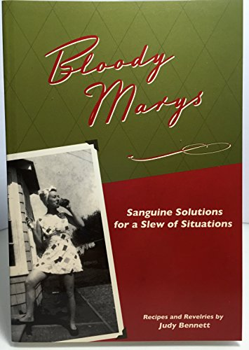 Bloody Marys: Sanguine Solutions for a Slew of Situations: Judy Bennett