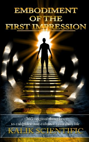 Embodiment Of The First Impression: 365 original thoughts to enlighten and enhance your daily life:...