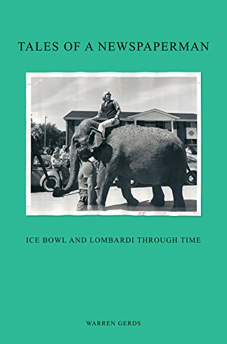 Tales of a Newspaperman: Ice Bowl and Lombardi Through Time: Warren Gerds