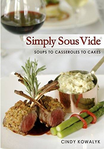 9780615474823: Simply Sous Vide: Soups to Casseroles to Cakes: 1