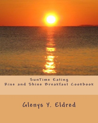 9780615475318: SunTime Eating Rise and Shine Breakfast CookBook
