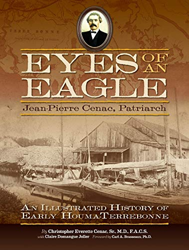 9780615477022: Eyes of an Eagle: Jean-Pierre Cenac, Patriarch: An Illustrated History of Early Houma-Terrebonne