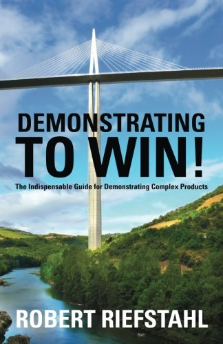 9780615477091: Demonstrating To Win!: The Indispensable Guide for Demonstrating Complex Products