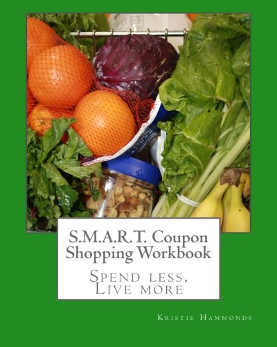 9780615477695: S.M.A.R.T. Coupon Shopping Workbook: The complete workbook for the successful S.M.A.R.T. Coupon Shopping seminar series by money saving expert Kristie Hammonds
