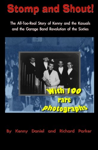 9780615478876: Stomp and Shout: The All-Too-Real Story of Kenny and the Kasuals and the Garage Band Revolution of the Sixties