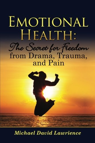 9780615479170: Emotional Health: The Secret for Freedom from Drama, Trauma, and Pain