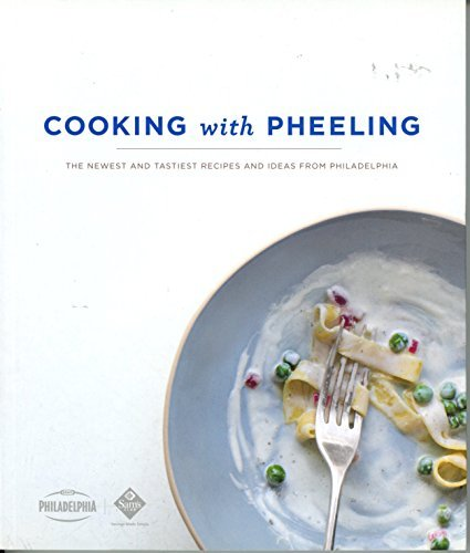 Cooking with Pheeling:The Newest and Tastiest Recipies and Ideas from Philadelphia: Kraft Foods
