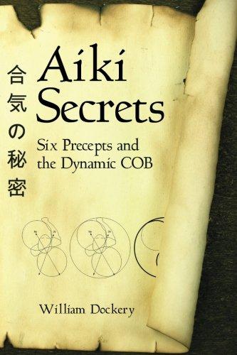 9780615479989: Aiki Secrets: Six Precepts and the Dynamic COB