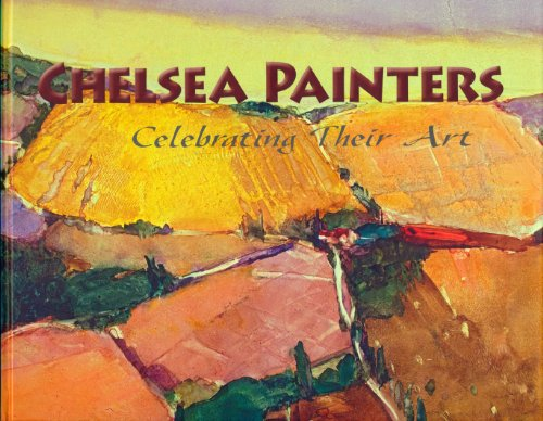 Chelsea Painters: Celebrating Their Art Chelsea Pa.: Chelsea Painters