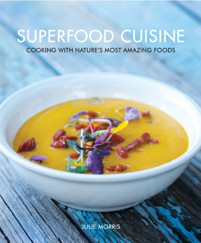 Superfood Cuisine: Cooking with Nature's Most Amaz