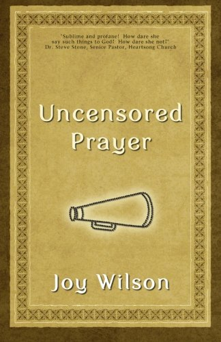 9780615480817: Uncensored Prayer: The Spiritual Practice of Wrestling with God