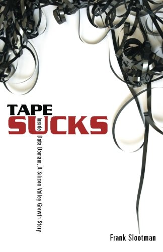 9780615484068: TAPE SUCKS: Inside Data Domain, A Silicon Valley Growth Story