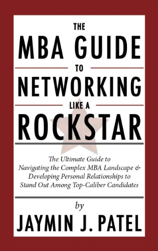 9780615487052: The MBA Guide to Networking Like a Rockstar: The Ultimate Guide to Navigating the Complex MBA Landscape & Developing Personal Relationships to Stand Out Among Top-Caliber Candidates