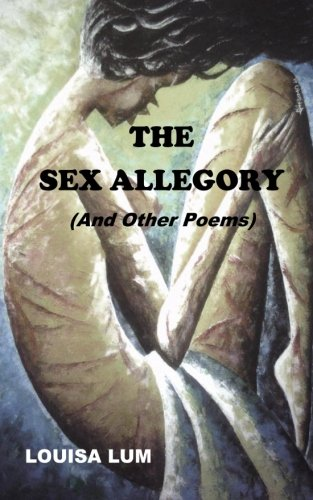 The Sex Allegory (and Other Poems): Louisa Lum