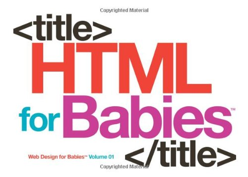 9780615487663: HTML for Babies: Volume 1 of Web Design for Babies