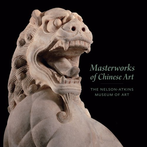 9780615488820: Masterworks of Chinese Art: The Nelson-Atkins Museum of Art