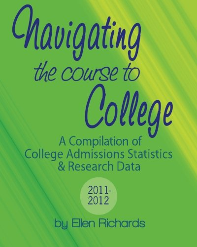 Navigating the Course to College: A Compilation of College Admissions Statistics and Research Data:...