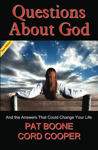 Questions About God: And the Answers That Could Change Your Life (NEW EDITION) (0615489443) by Boone, Pat; Cooper, Cord