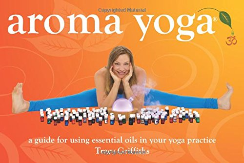 9780615489766: Aroma Yoga: A Guide for Using Essential Oils in Your Yoga Practice