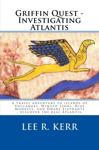 9780615490137: Griffin Quest - Investigating Atlantis: A travel adventure to islands of Volcanoes, Winged Lions, Blue Monkeys, and Dwarf Elephants - discover the real Atlantis.
