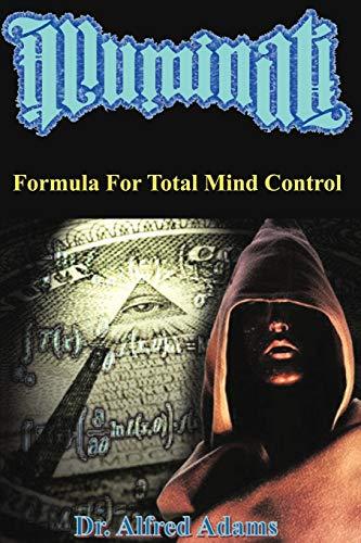 Illuminati Formula for Total Mind Control: Dr Alfred Adams