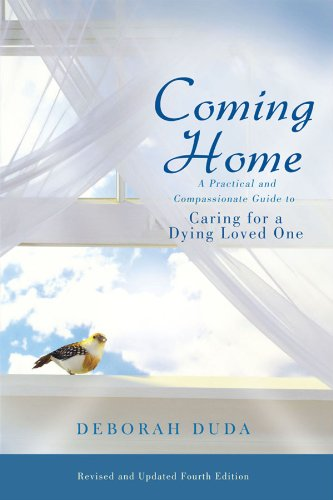 9780615492483: Coming Home: A Practical and Compassionate Guide to Caring for a Dying Loved One