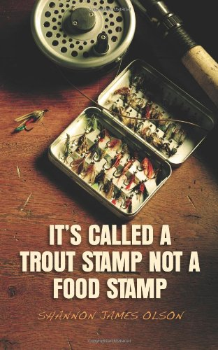 It's Called a Trout Stamp Not a Food Stamp: Olson, Shannon James