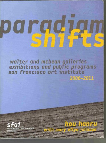 9780615493701: Paradigm Shifts - Walter and McBean Galleries Exhibitions and Public Programs San Francisco Art Institute 2006 - 2011
