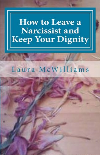 9780615493831: How to Leave a Narcissist and Keep Your Dignity (Volume 1)