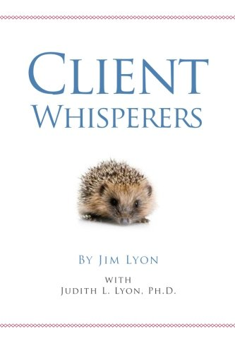 Client Whisperers: The Olympians of Client Service: Lyon, Mr. Jim