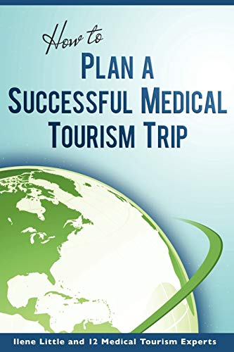 How To Plan A Successful Medical Tourism Trip: Little, Ilene; Gold, Shai