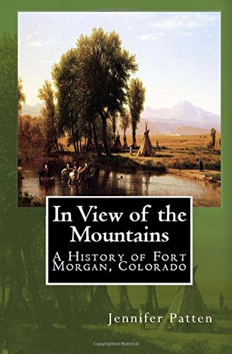 9780615497037: In View of the Mountains: A History of Fort Morgan, Colorado
