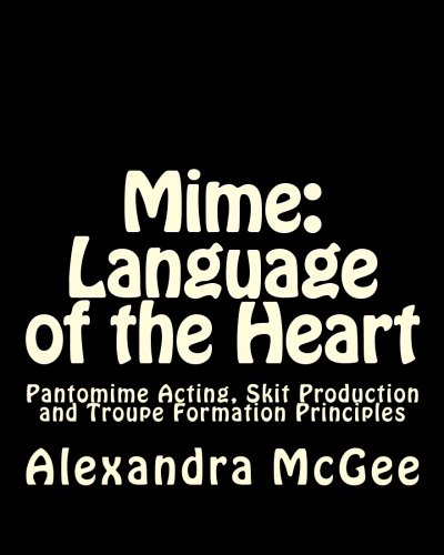 9780615497662: Mime: Language of the Heart: Pantomime Acting, Skit Production and Troupe Formation Principles