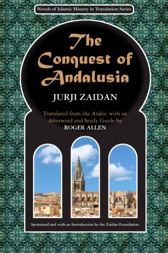 9780615499598: The Conquest of Andalusia: A historical novel describing the history of Spain and its circumstances before the Muslim conquest, the conquest itself ... (Novels of Islamic History in Translation)