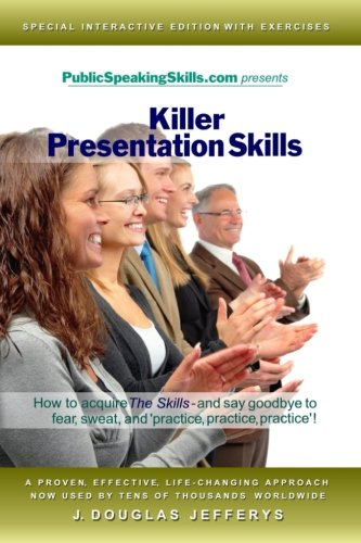 """9780615499970: Killer Presentation Skills: How to acquire """"The Skills"""" and say goodbye to fear, sweat, and 'practice, practice, practice'"""