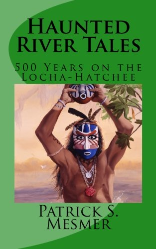 9780615500416: Haunted River Tales: 500 Years on the Locha-Hatchee, Vol. 1