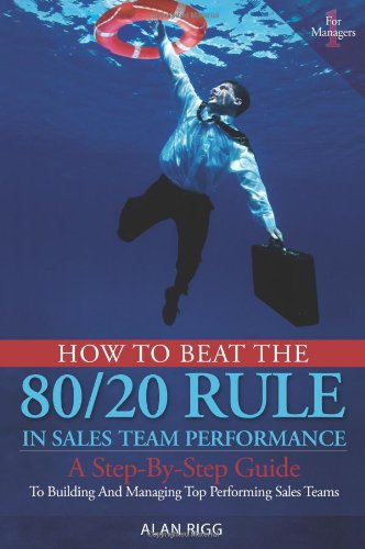 How to Beat the 80/20 Rule in Sales Team Performance : A Step-by-Step Guide to Building and ...