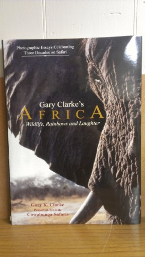 9780615501802: Gary Clarke's Africa: Wildlife, Rainbows and Laughter