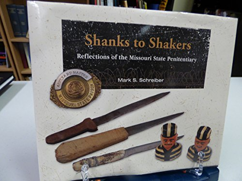 Shanks to Shakers: Reflections of the Missouri State Penitentiary: Mark S. Schreiber