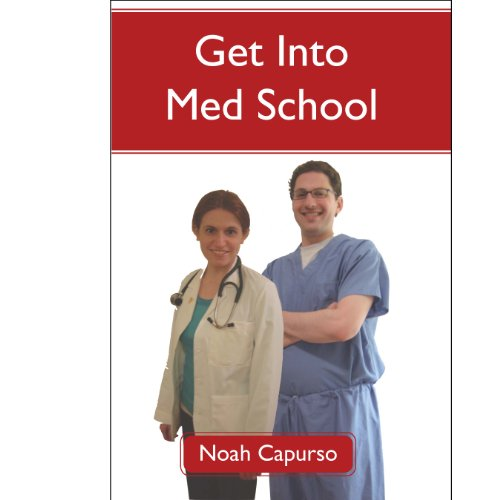 9780615504278: Get Into Med School: Tips and Advice from an Ivy League Medical Student and Admissions Committee Member or A Guide to the GPA, MCAT, and AMCAS Requirements for Top Medical School Acceptance