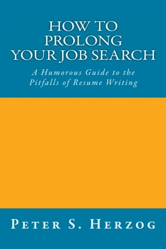 9780615506623: How To Prolong Your Job Search: A Humorous Guide to the Pitfalls of Resume Writing
