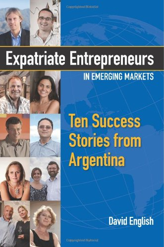 9780615507606: Expatriate Entrepreneurs in Emerging Markets: Ten Success Stories from Argentina