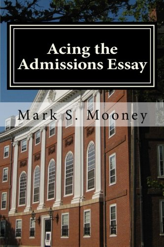 9780615507910: Acing the Admissions Essay: A How-to Guide For Writing Your College Admissions Essay: Volume 1