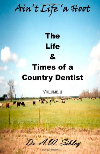 9780615508245: Ain't Life 'a Hoot, II: The Life & Times of a Country Dentist