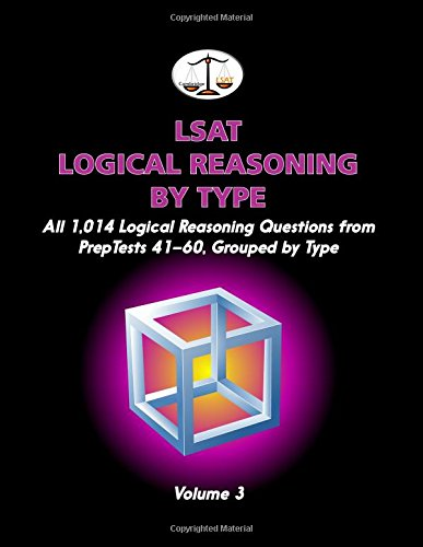 9780615508498: LSAT Logical Reasoning by Type, Volume 3: All 1,014 Logical Reasoning Questions from PrepTests 41-60, Grouped by Type