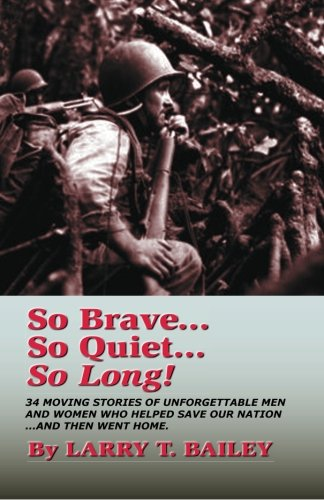 So Brave.So Quiet.So Long!: An anthology of heroes: Mr. Larry T. Bailey