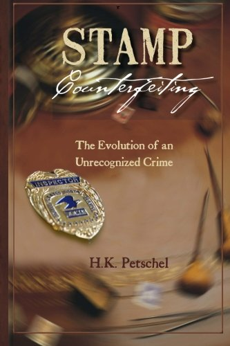 Stamp Counterfeiting: The Evolution of an Unrecognized Crime: Petschel, H. K.